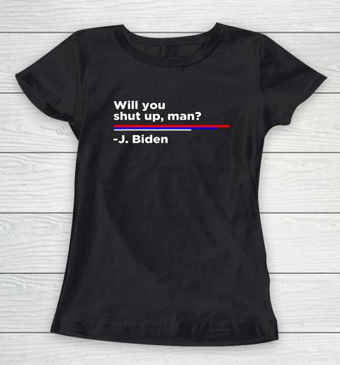 Will you Shut Up Man Joe Biden Quote Women's T-Shirt