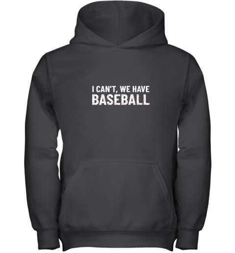 Funny Baseball Mom I Can't We Have Baseball Youth Hoodie