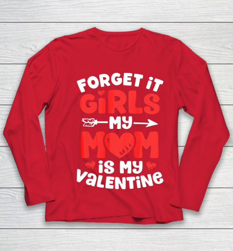 Forget It Girls My Mom Is My Valentine Valentines Day Youth Long Sleeve 8