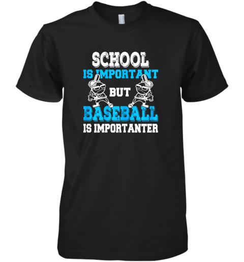 School is Important but Baseball Is Importanter Boys Premium Men's T-Shirt