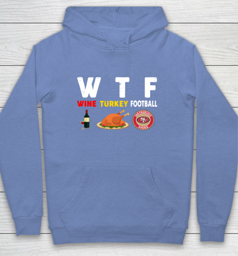 San Francisco 49ers Giving Day WTF Wine Turkey Football NFL Youth Hoodie 8