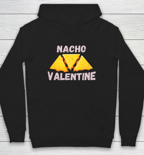 Nacho Valentine Funny Mexican Food Love Valentine s Day Gift Hoodie
