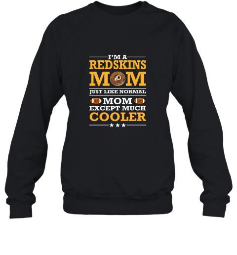I'm A Redskins Mom Just Like Normal Mom Except Cooler NFL Sweatshirt