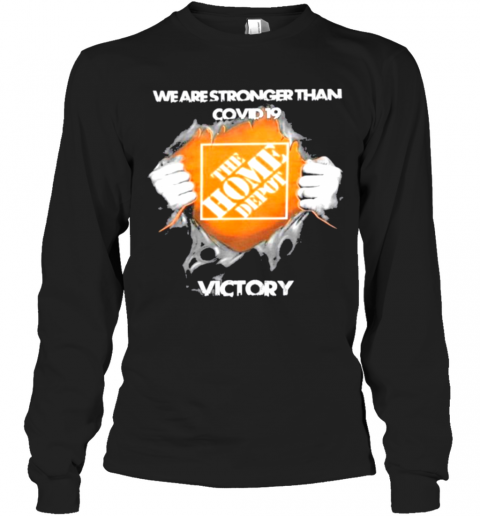 Blood Inside Me The Home Depot We Are Stronger Than Covid 19 Victory Long Sleeve T-Shirt