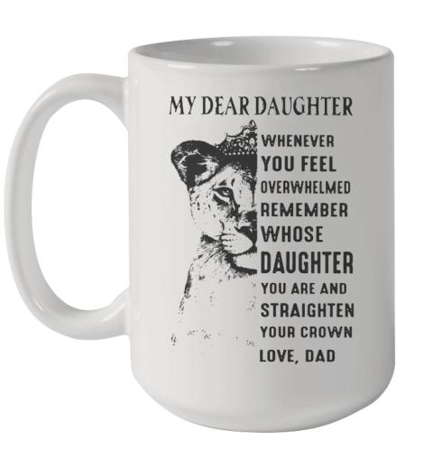 Lion My Dear Daughter Whenever You Feel Overwhelmed Remember Ceramic Mug 15oz