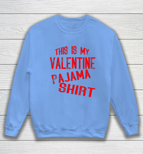 This Is My Valentine Pajama Valentines Day Couples Love Sweatshirt 8