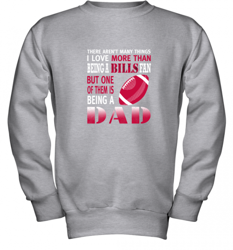 u0pa i love more than being a bills fan being a dad football youth sweatshirt 47 front sport grey