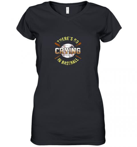 There Is No Crying In Baseball Women's V-Neck T-Shirt