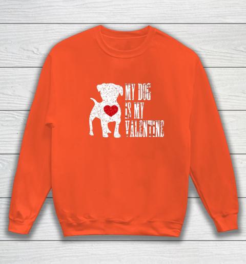 My Dog Is My Valentine T Shirt Single Love Life Gift Sweatshirt 3