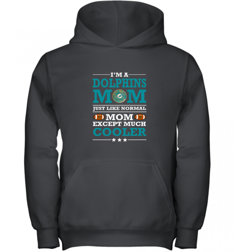 rf17 i39 m a dolphins mom just like normal mom except cooler nfl youth hoodie 43 front black