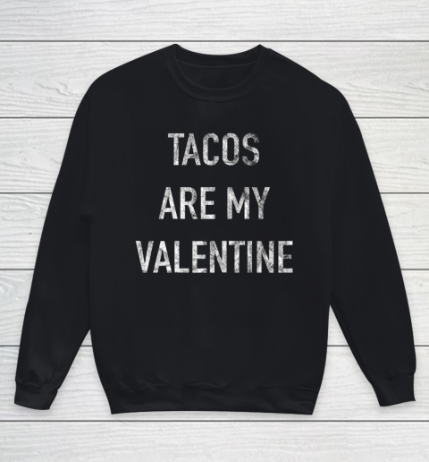 Tacos Are My Valentine t shirt Funny Youth Sweatshirt