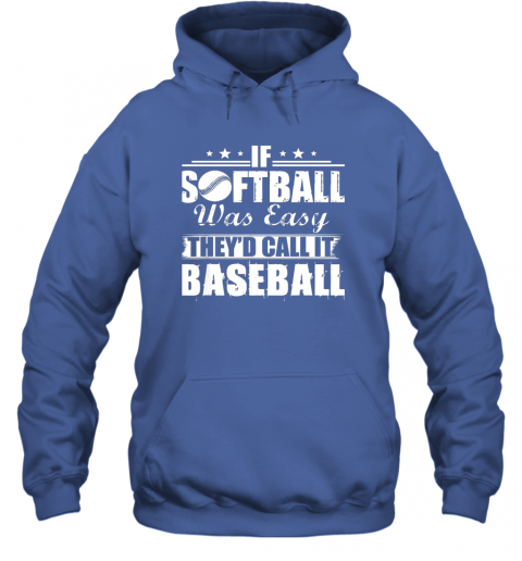 plg1 if softball was easy they39 d call it baseball hoodie 23 front royal