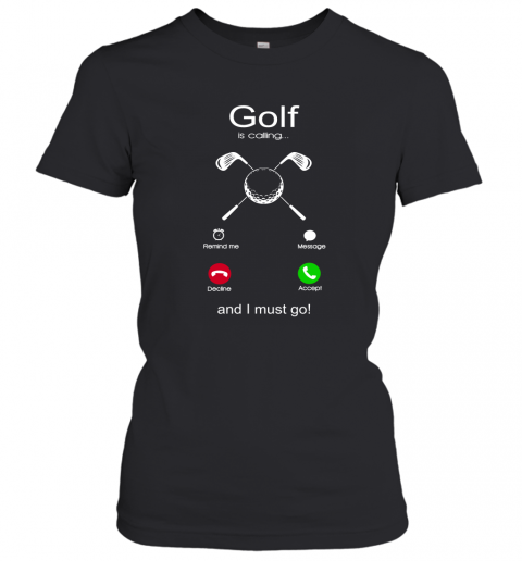 Golf Is Calling And I Must Go Women's T-Shirt