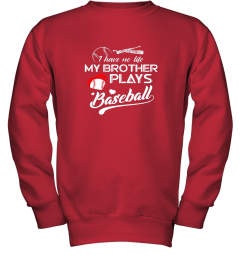 x2nm i have no life my brother plays baseball shirt funny gifts youth sweatshirt 47 front red