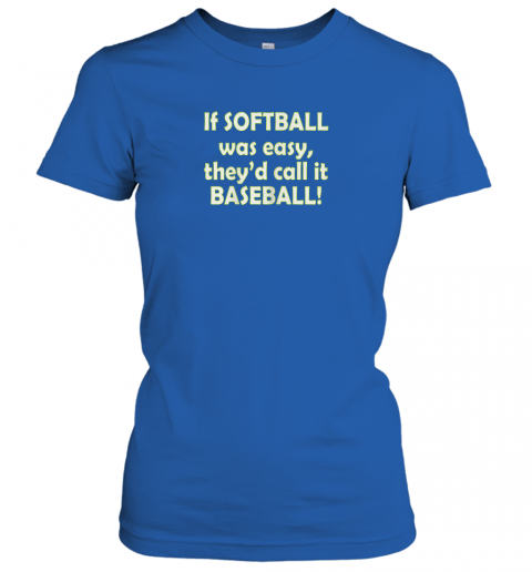 ty6m if softball was easy they39 d call it baseball funny ladies t shirt 20 front royal