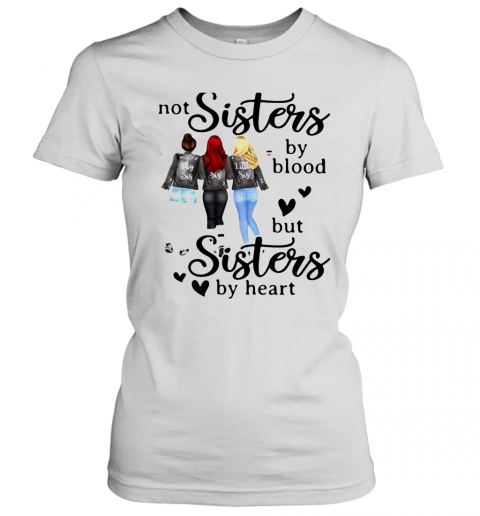 Not Sisters By Blood But Sisters By Heart Women's T-Shirt