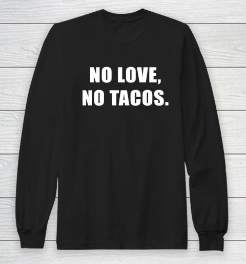 No Love No Tacos Long Sleeve T-Shirt