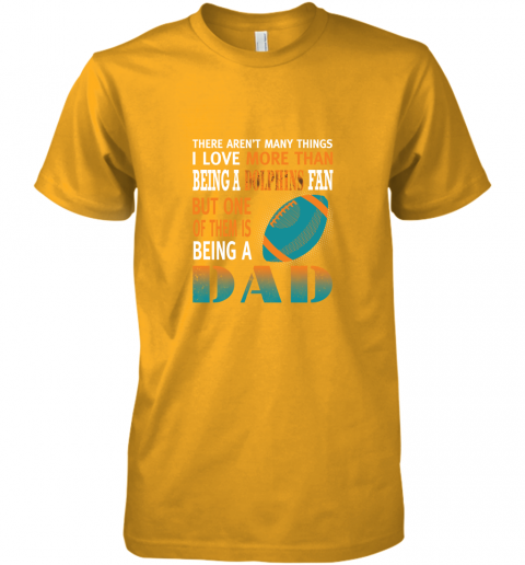 hkjf i love more than being a dolphins fan being a dad football premium guys tee 5 front gold