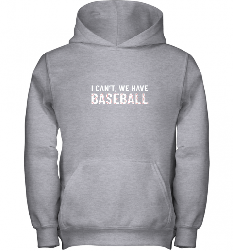 nowj funny baseball mom i can39 t we have baseball youth hoodie 43 front sport grey