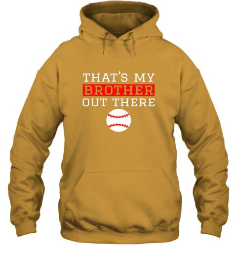muha sister baseball gift that39 s my brother baseball sister hoodie 23 front gold