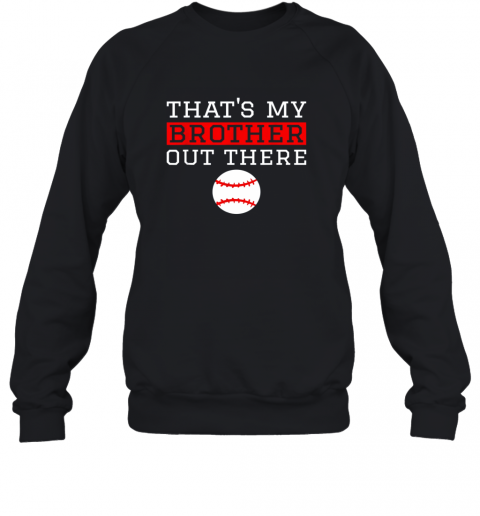 Sister Baseball Gift That's My Brother Baseball Sister Sweatshirt