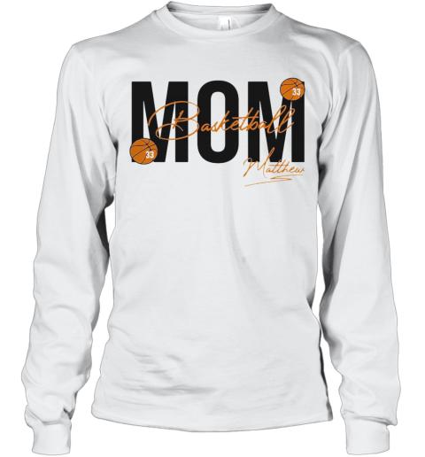 Mom Basketball 33 Matthew Signature Long Sleeve T-Shirt