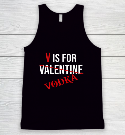 Funny V is for Vodka Alcohol T Shirt for Valentine Day Tank Top