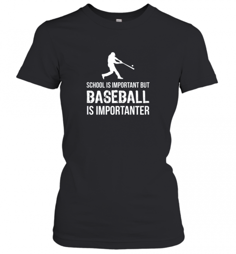 School Is Important But Baseball Is Importanter Gift Women's T-Shirt