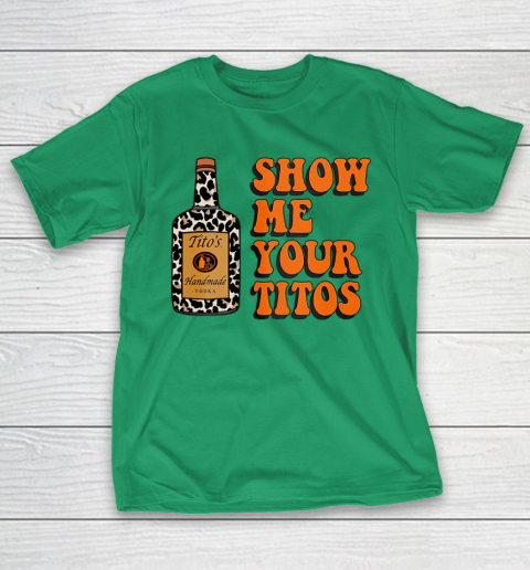 Show Me Your Tito s Funny Drinking Vodka Alcohol Lover Shirt T-Shirt 7