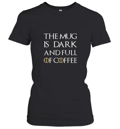 The Mug Is Dark And Full Of Coffee  Coffee Mug Women's T-Shirt