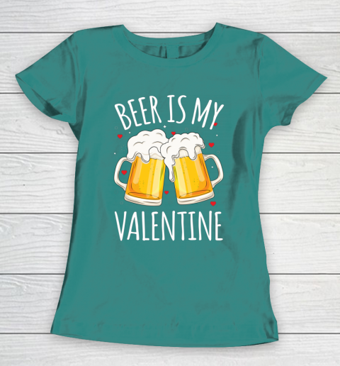 Beer Is My Valentine Shirt For Couples Gift Funny Beer Women's T-Shirt 10