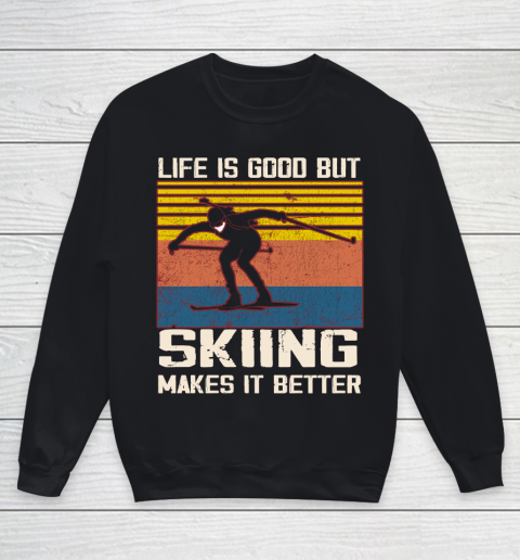 Life is good but Skiing makes it better Youth Sweatshirt