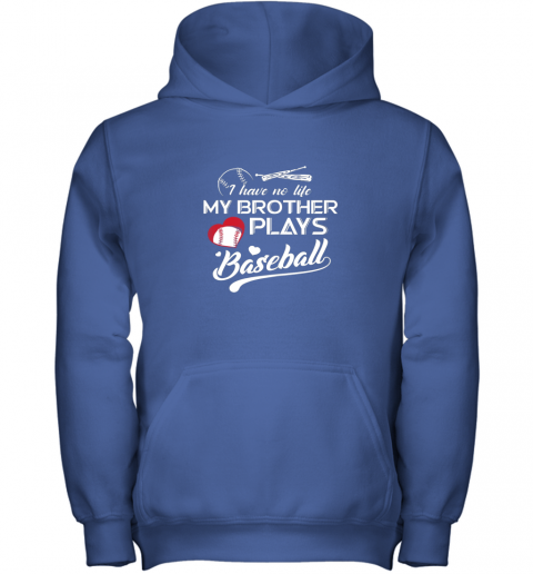 s4of i have no life my brother plays baseball shirt funny gifts youth hoodie 43 front royal