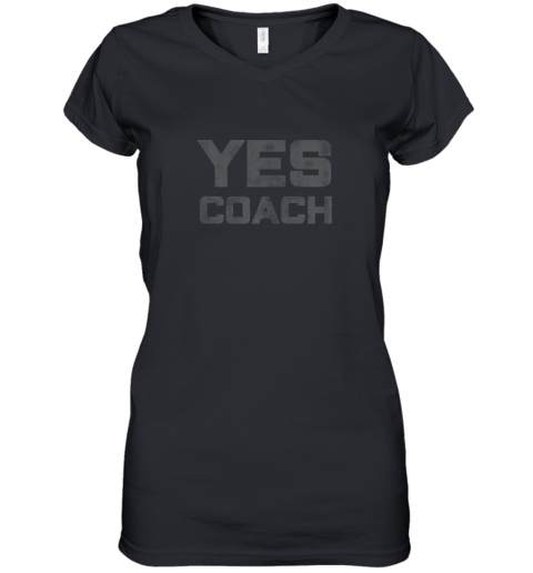 Yes Coach Gift Shirt Funny Coaching Training Women's V-Neck T-Shirt