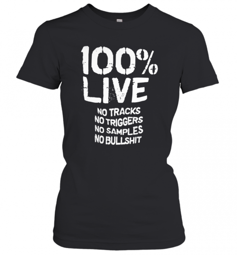 100% Live No Tracks No Triggers No Samples No Bullshit _Back Women's T-Shirt