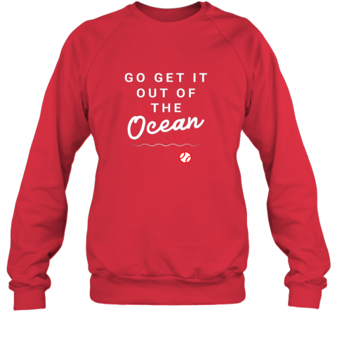 nuzw go get it out of the ocean baseball quote sweatshirt 35 front red