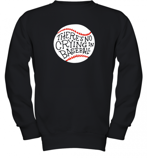 There is no Crying in Baseball Shirt by Baseball Youth Sweatshirt