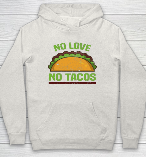 Tacos Vintage Mexican Iowa No Love No Tacos Food Grill Humor Hoodie 8