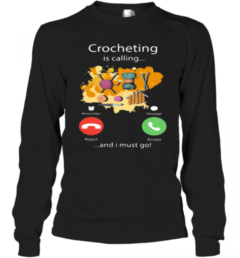 Crocheting Is Calling And I Must Go Long Sleeve T-Shirt