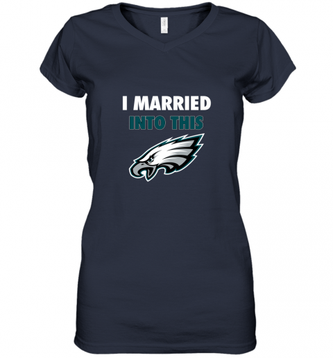 ypbs i married into this philadelphia eagles football nfl women v neck t shirt 39 front navy