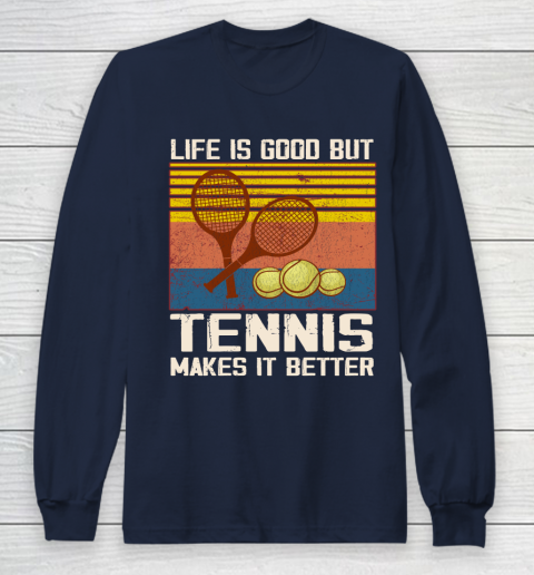 Life is good but tennis makes it better Long Sleeve T-Shirt 2