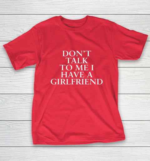 Don t Talk To Me I Have A Girlfriend Valentine T-Shirt 9