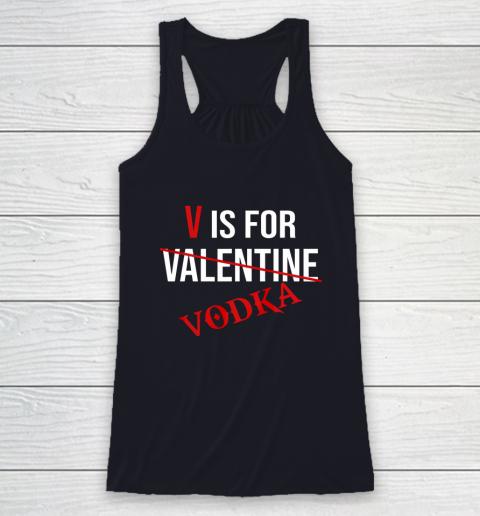 Funny V is for Vodka Alcohol T Shirt for Valentine Day Racerback Tank 7