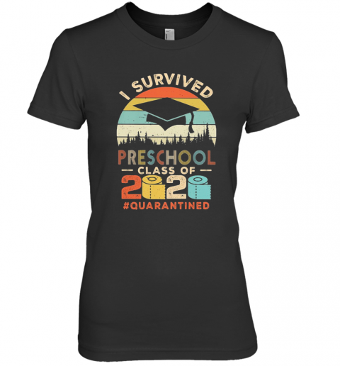 I Survived Preschool Class Of 2020 Quarantined Toilet Paper Premium Women's T-Shirt