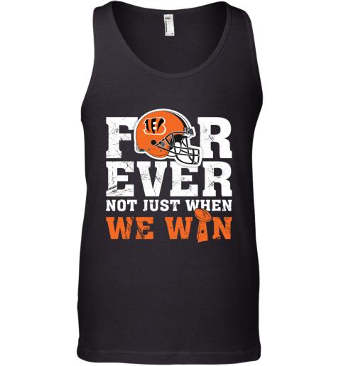 Forever Cincinnati Bengals Not Just When WE WIN Tank Top