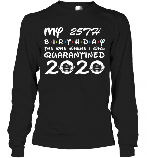 My 25Th Birthday The One Where I Was Quarantined 2020 Long Sleeve T-Shirt
