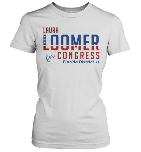 Aura Loomer For Congress Florida District 21 Women's T-Shirt