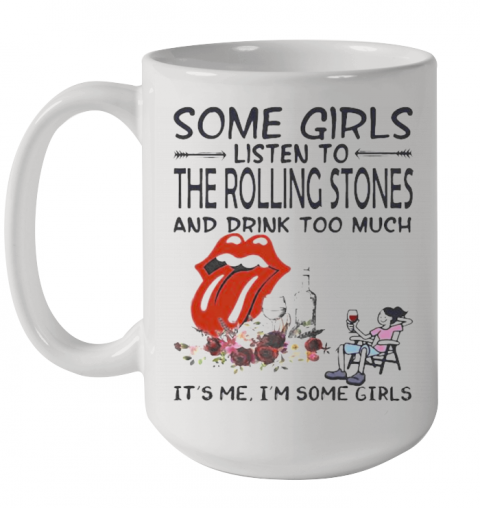 Some Girls Listen To The Rolling Stones And Drink Too Much It'S Me I'M Some Girls Ceramic Mug 15oz