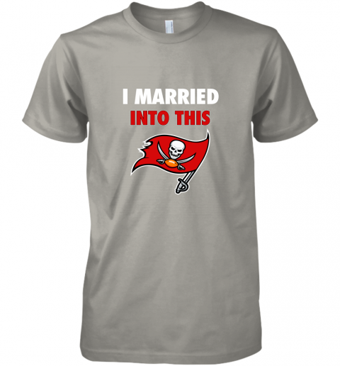 ixkb i married into this tampa bay buccaneers football nfl premium guys tee 5 front light grey