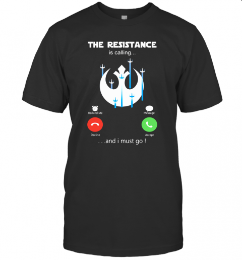 The Resistance Is Calling And I Must Go T-Shirt